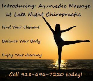 Ayurvedic Massage techniques now being practiced at Late Night Chiropractic in Stilwell Oklahoma